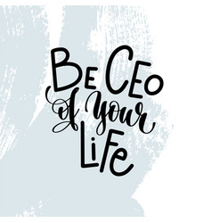 be ceo of your life - hand lettering inscription vector image
