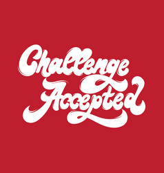 challenge accepted handwritten lettering made in vector image