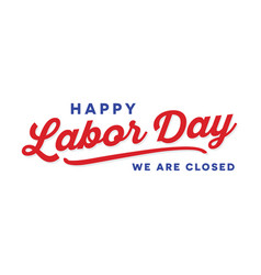 Happy labor day we are closed sign vector