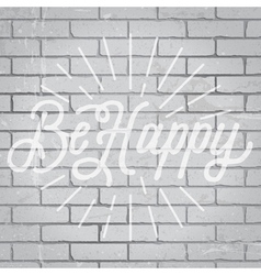 slogan brickwall light be happy vector image