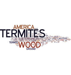 termites in america text background word cloud vector image
