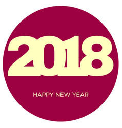 Happy new year 2018 yellow label in dark pink circ vector