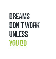 Dreams don t work unless you do vector