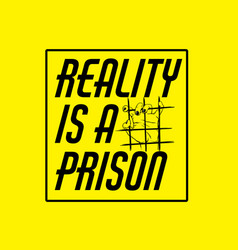 reality is a prison quote typographical vector image