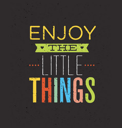enjoy the little things motivation quote creative vector image