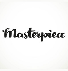masterpiece calligraphic inscription on a white vector image