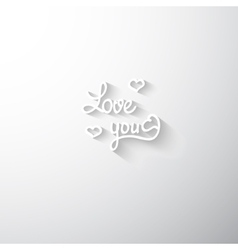 Love you white paper stylized ettering Valentine vector image