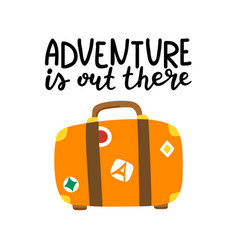 Adventure is out there hand drawn lettering vector