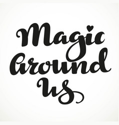 Magic around us calligraphic inscription on a vector