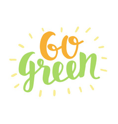 Go green label trendy brush lettering vector