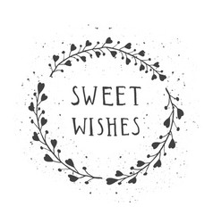 Hand drawn text sweet wishes and floral round vector
