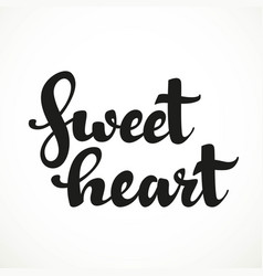 sweet heart calligraphic inscription on a white vector image