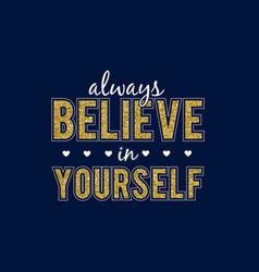 always believe in yourself with glitter slogan vector image