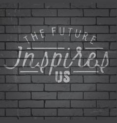 Hand drawn lettering slogan on brick wall vector