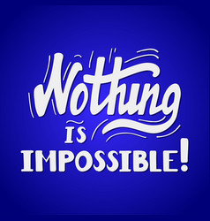 nothing is impossible vector image vector image