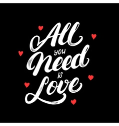 All you need is love hand written lettering with vector image vector image
