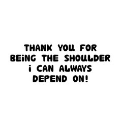 thank you for being shoulder i can always vector image