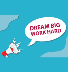 dream big work hard with call out sign and vector image