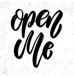 open me lettering phrase for postcard banner flyer vector image