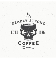 Deadly Strong Coffee Company Abstract Vintage vector image vector image