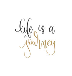 Life is a journey - hand lettering inscription vector
