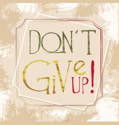 Motivational poster don t give up vector