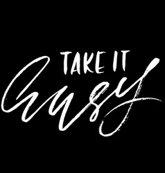 take it easy hand drawn lettering vector image