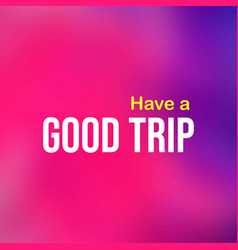 Have a good trip life quote with modern background vector