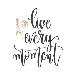 Live every moment - hand lettering inscription vector