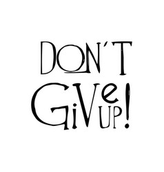 motivational poster don t give up vector image