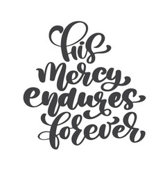 hand lettering his mercy endures forever biblical vector image