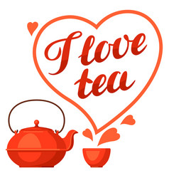 i love tea with kettle and hand vector image vector image