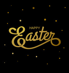happy easter typography gold black background vector image