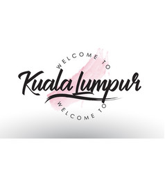 Kualalumpur welcome to text with watercolor pink vector