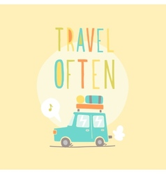 Travel often road trip vector