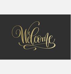 Welcome - golden hand lettering inscription vector