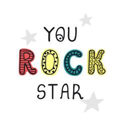 you rock star - fun hand drawn nursery poster vector image