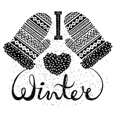 I love winter text and knitted woolen mittens vector image