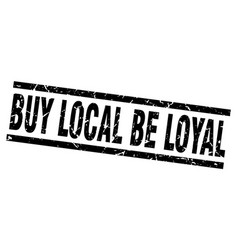 Square grunge black buy local be loyal stamp vector