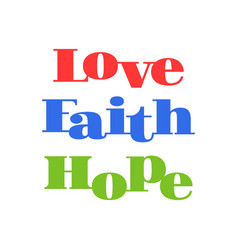 Love faith hope typographic design vector