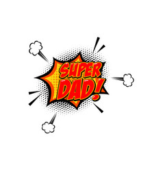 super dad phrase in comic style design element vector image