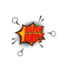 Super dad phrase in comic style design element vector