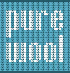 Knitted text pure wool in blue and white colors vector