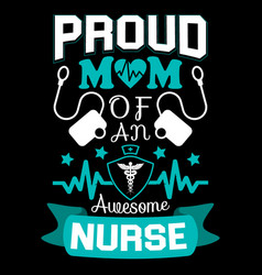 Proud mom an awesome nurse typographic quotes vector