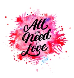 All you need is love hand written lettering on vector image vector image