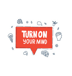 Turn on your mind quote text vector