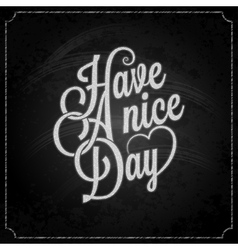 have a nice day chalk background vector image