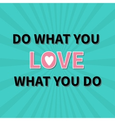 Do what you love Love what you do Quote motivation vector