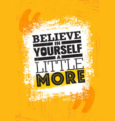 Believe in yourself a little more inspiring vector