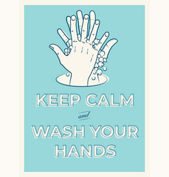 Keep calm and wash your hands motivation poster vector